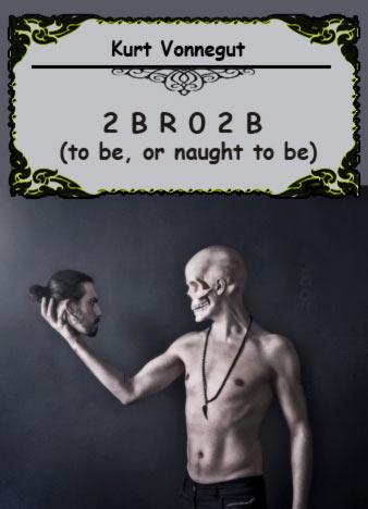 2-b-r-0-2-b-kurt-vonnegut-2br02b