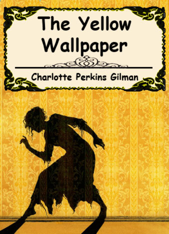 yellow wallpaper writen by charlotte perkins gilman Literature study guides for all your favorite books get chapter summaries, in-depth analysis the yellow wallpaper charlotte perkins gilman young goodman brown.