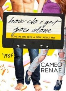 How Do I Get You Alone by Cameo Renae
