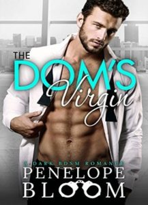 The Dom's Virgin A Dark Billionaire Romance by Penelope Bloom