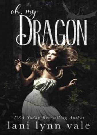 Oh, My Dragon (The I Like Big Dragons Series Book 3) by Lani Lynn Vale