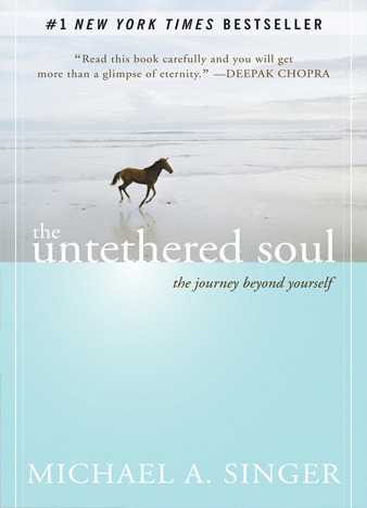 The Untethered Soul The Journey Beyond Yourself by Michael A. Singer