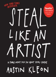 Steal Like an Artist 10 Things Nobody Told You About Being Creative by Austin Kleon