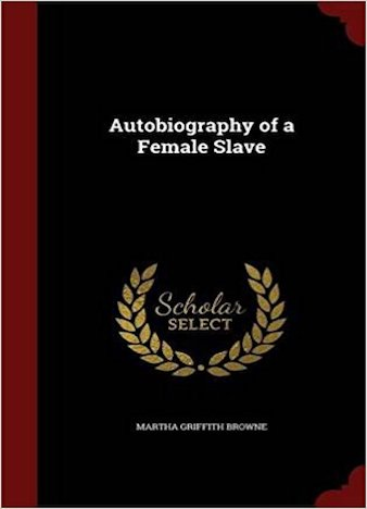 AUTOBIOGRAPHY OF A FEMALE SLAVE BY MARTHA GRIFFITH BROWNE