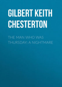 The Man Who Was Thursday by Gilbert Keith Chesterton