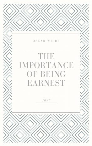 the-importance-of-being-earnest-a-trivial-comedy-for-serious-people
